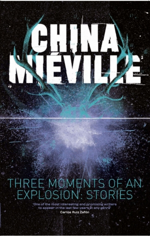 Three Moments Of An Explosion by China Mieville book review