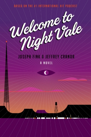 Welcome To Night Vale by Joseph Fink & Jeffrey Cranor book review