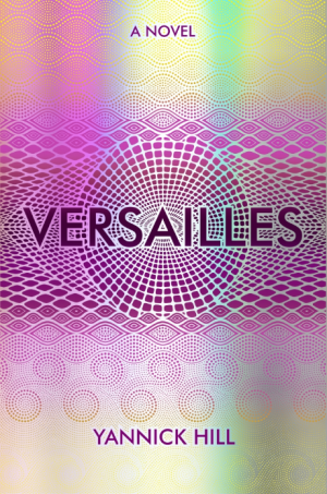 Versailles: A Novel by Yannick Hill book review