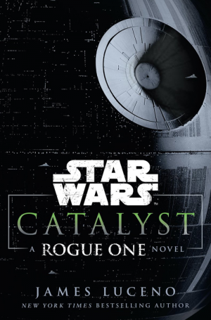 Catalyst: A Rogue One Novel by James Luceno book review
