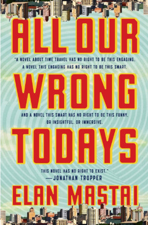 All Our Wrong Todays by Elan Mastai book review