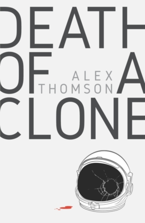 Death Of A Clone author Alex Thomson on the art of the genre crossover