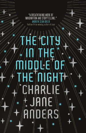 The City In The Middle Of The Night by Charlie Jane Anders exclusive cover reveal and excerpt