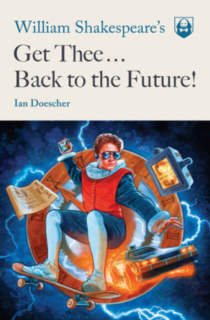 Win William Shakespeare's Get Thee Back To The Future by Ian Doescher with our competition