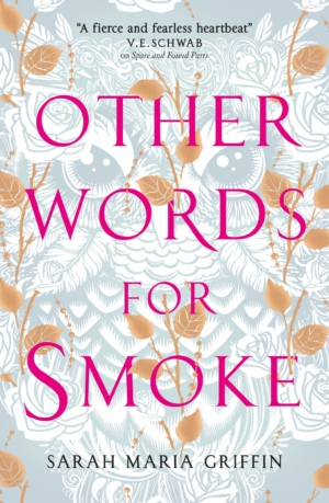 Other Words For Smoke by Sarah Maria Griffin book review