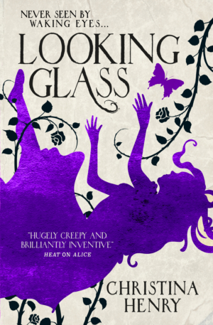 Looking Glass by Christina Henry exclusive book cover reveal and excerpt